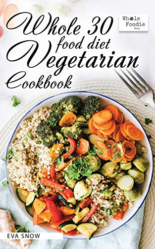 Whole 30 Food Diet Vegetarian Cookbook: Wholesome 30...