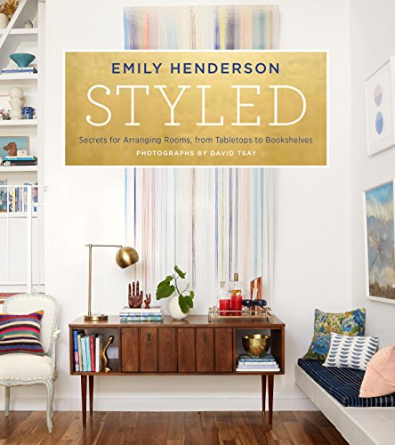 Styled: Secrets for Arranging Rooms, from Tabletops to...