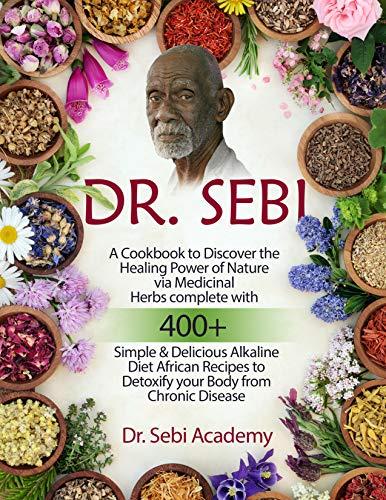 DR. SEBI: A Cookbook to Discover the Healing Power of...